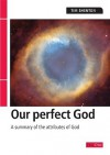 Our Perfect God: A Summary of the Attributes of God - Tim Shenton
