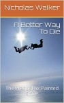 A Better Way To Die: The Prequel to: Painted Smile - Nicholas Walker