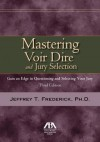 Mastering Voir Dire and Jury Selection: Gain and Edge in Questioning and Selecting your Jury - Jeffrey T. Frederick, The American Bar Association