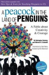 Peacock in the Land of Penguins: A Fable about Creativity and Courage - B.J. Hateley