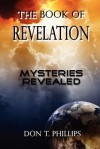 The Book of Revelation - Mysteries Revealed - Don T. Phillips
