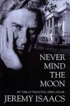 Never Mind The Moon - Jeremy Isaacs