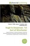 Hugh Le Despenser, 1st Earl of Winchester - Agnes F. Vandome, John McBrewster, Sam B Miller II