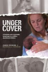Undercover: A Journalist's Story, A Duchess's Mission, A Million Abandoned Children - Chris Rogers, Marshall Corwin