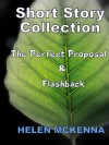 Short Story Collection: The Perfect Proposal and Flashback - Helen McKenna