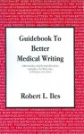 Guidebook to Better Medical Writing - Robert L. Iles