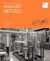 The Aubin Academy Master Series: AutoCAD MEP 2012 - Paul F. Aubin, Darryl McClelland, Martin Schmid, Mr. Gregg Stanley, Mr. Mike Brumm, Mr. Ron Bailey