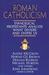 Roman Catholicism: Evangelical Protestants Analyze What Divides and Unites Us - Moody Publishers, Harold O.J. Brown