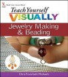 Teach Yourself Visually Jewelry Making and Beading - Chris Franchetti Michaels