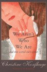 We Aren't Who We Are: And This World Isn't Either - Christine Korfhage