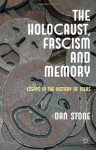 The Holocaust, Fascism and Memory: Essays in the History of Ideas - Dan Stone