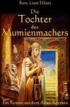 Die Tochter des Mumienmachers - Ein Roman im alten Ägypten (Die Theben Chroniken) (German Edition) - Rory Liam Elliott