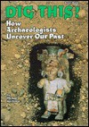 Dig This!: How Archaeologists Uncover Our Past - Michael Avi-Yonah, Avi-Yonah