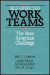 Self Directed Work Teams: The New American Challenge - Jack D. Orsburn, Ed Musselwhite