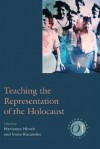 Teaching The Representation Of The Holocaust - Marianne Hirsch, Irene Kacandes