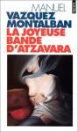 La Joyeuse Bande d'Atzavara - Manuel Vázquez Montalbán