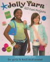 Jelly Yarn: 20 Cool Projects for Girls to Knit and Crochet - Kathleen Greco, Nick Greco