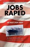 Millions of Americans' Jobs Raped: By America's So-Called Leaders! We Must Stop Them! - Peter Minnock Stewart, Jane Waterhouse