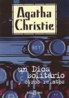 Un dios solitario y otros relatos (Hercule Poirot, #41) - Agatha Christie, Carlos Milla Soler