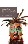 Becoming British Columbia: A Population History of British Columbia - John Douglas Belshaw