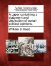 A Paper Containing a Statement and Vindication of Certain Political Opinions. - William Bradford Reed
