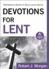 Devotions for Lent (Ebook Shorts): Meditations Based on Best-Loved Hymns - Robert J. Morgan