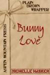 Plain Brown Wrapper: Bunny Love - Michelle Hasker