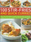 100 Stir-Fries and Quick Curries: Spicy And Aromatic Dishes From Asia And The Far East, Shown Step-By-Step In More Than 300 Sizzling Photographs - Jenni Fleetwood