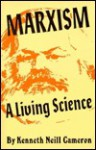 Marxism: A Living Science - Kenneth Neill Cameron