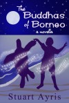 The Buddhas of Borneo - Stuart Ayris