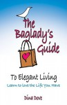 The Baglady's Guide to Elegant Living: Learn to Love the Life You Have - Dina Dove