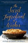 The Secret Ingredient of Wishes - Susan Bishop Crispell