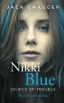 Nikki Blue: Source of Trouble (Volume 2) - Jack Chaucer