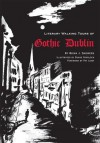 Literary Walking Tours Of Gothic Dublin - Brian J. Showers