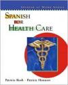 Spanish for Health Care - Patricia Rush, Patricia Houston