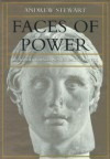 Faces of Power: Alexander's Image and Hellenistic Politics - Andrew Stewart