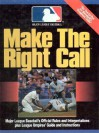 Make the Right Call Mlb: Major League Baseball's Official Rules and Interpretations Plus League Umpire's Guide and Instructions - Major League Baseball