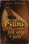 Psalms: Folk Songs of Faith - Ray C. Stedman, James D. Denney