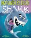 Misunderstood Shark - Ame Dyckman