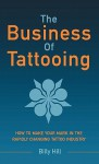 The Business of Tattooing - Billy Hill, Chase Clymer, Anne Hunnell