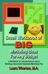 Small Workbook of Big Marketing Ideas for Any Budget - Laura S. Wharton