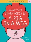 What This Story Needs Is a Pig in a Wig (A Pig in a Wig Book) by Virjan, Emma J. (2015) [Hardcover] - Emma J. Virjan