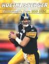 Roethlisberger: Pittsburgh's Own Big Ben - Sports Publishing Inc