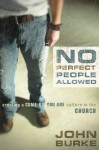 No Perfect People Allowed: Creating a Come-as-You-Are Culture in the Church - John A. Burke