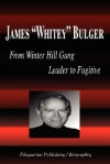 "James ""Whitey"" Bulger - From Winter Hill Gang Leader to Fugitive (Biography) - Biographiq"