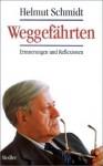 Weggefährten: Erinnerungen und Reflexionen - Helmut Schmidt