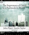 The Supremacy of Christ in a Postmodern World (Audio) - John Piper, Justin Taylor, Raymond Todd