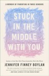 Stuck in the Middle with You: A Memoir of Parenting in Three Genders - Jennifer Finney Boylan, Anna Quindlen