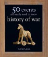 50 Events You Really Need to Know: History of War (50 Ideas You Really Need to Know series) - Robin Cross