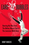 Ears & Bubbles: Dancing My Way from The Mickey Mouse Club to The Lawrence Welk Show - Bobby Burgess, Bob McLain, Lorraine Santoli